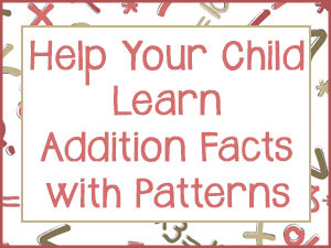 Help Your Child Learn Addition Facts with Patterns