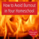 How to Avoid Burnout in Your Homeschool