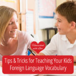 Tips and Tricks for Teaching Your Kids Foreign Language Vocabulary
