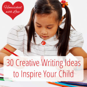 30 Creative Writing Ideas to Inspire Your Child
