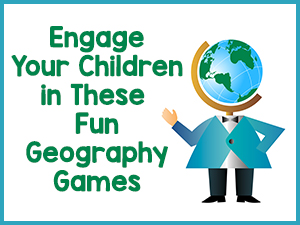 Engage Your Children in These Fun Geography Games