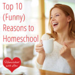 Top 10 (Funny) Reasons to Homeschool