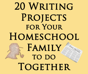 20 Writing Projects for Your Homeschool Family to do Together