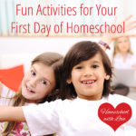 Fun Activities for Your First Day of Homeschool