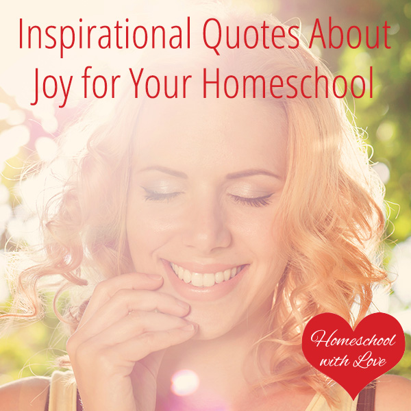 Must Read Homeschool Articles For Encouragement And: Inspirational Quotes About Joy For Your Homeschool