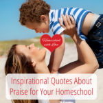 Inspirational Quotes About Praise for Your Homeschool