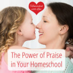 The Power of Praise in Your Homeschool