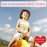 How to Homeschool ADHD Children