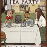 """A Mad Tea Party"" from Alice's Adventures in Wonderland"