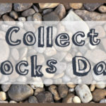 """Celebrate """"Collect Rocks Day"""""""
