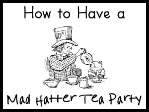 How to Have a Mad Hatter Tea Party