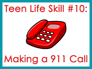 Teen Life Skill #10: Making a 911 Call