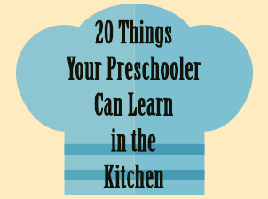 20 Things Your Preschooler Can Learn in the Kitchen