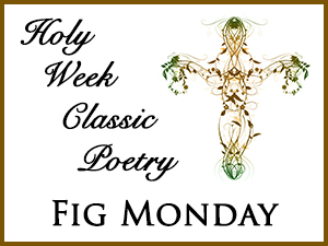Holy Week Classic Poetry – Fig Monday