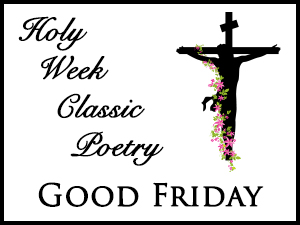 Holy Week Classic Poetry – Good Friday
