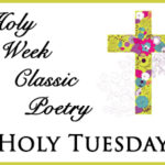 Holy Week Classic Poetry – Holy Tuesday