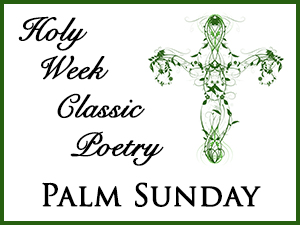 Holy Week Classic Poetry – Palm Sunday