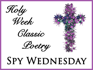 Holy Week Classic Poetry – Spy Wednesday