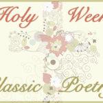 Holy Week Classic Poetry Series