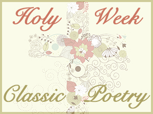 Holy Week Classic Poetry Series