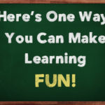 Here's One Way You Can Make Learning FUN!