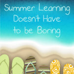 Summer Learning Doesn't Have to Be Boring