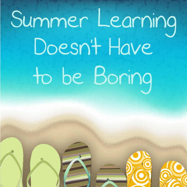 Summer Learning Doesnu0026#39;t Have to Be Boring