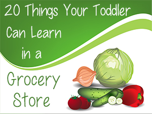20 Things Your Toddler Can Learn in a Grocery Store