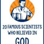20 Famous Scientists Who Believed in God