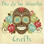 Dia de los Muertos Crafts