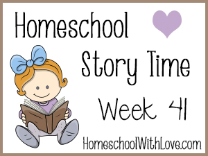 Homeschool Story Time: Week 41
