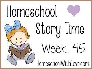 Homeschool Story Time: Week 45