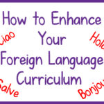 Ways to Enhance Your Foreign Language Curriculum