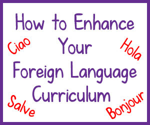 How to Enhance Your Foreign Language Curriculum