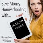 Save Money Homeschooling with Amazon Prime