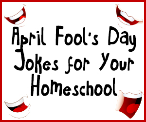 April Fool's Day Jokes for Your Homeschool