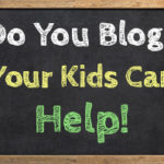 Do You Blog? Your Kids Can Help!