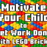 Motivate Your Child to Get Work Done with LEGO Bricks