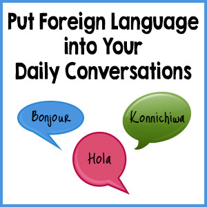 Put Foreign Language into Your Daily Conversations
