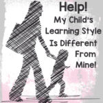 Help! My Child's Learning Style Is Different From Mine!