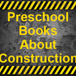 Preschool Books About Construction