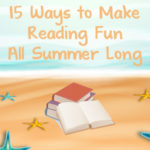 15 Ways to Make Reading Fun All Summer Long