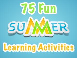 75 Fun Summer Learning Activities