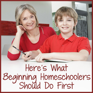Here's What Beginning Homeschoolers Should Do First