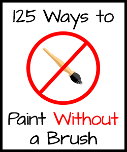 125 Ways to Paint Without a Brush