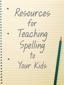 Resources for Teaching Spelling to Your Kids
