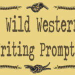 5 Wild Western Writing Prompts