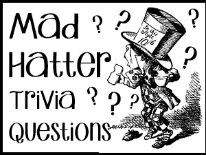 Mad Hatter Trivia Questions