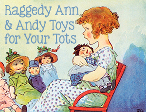 Raggedy Ann and Andy Toys for Your Tots