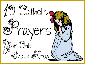 10 Catholic Prayers Your Child Should Know